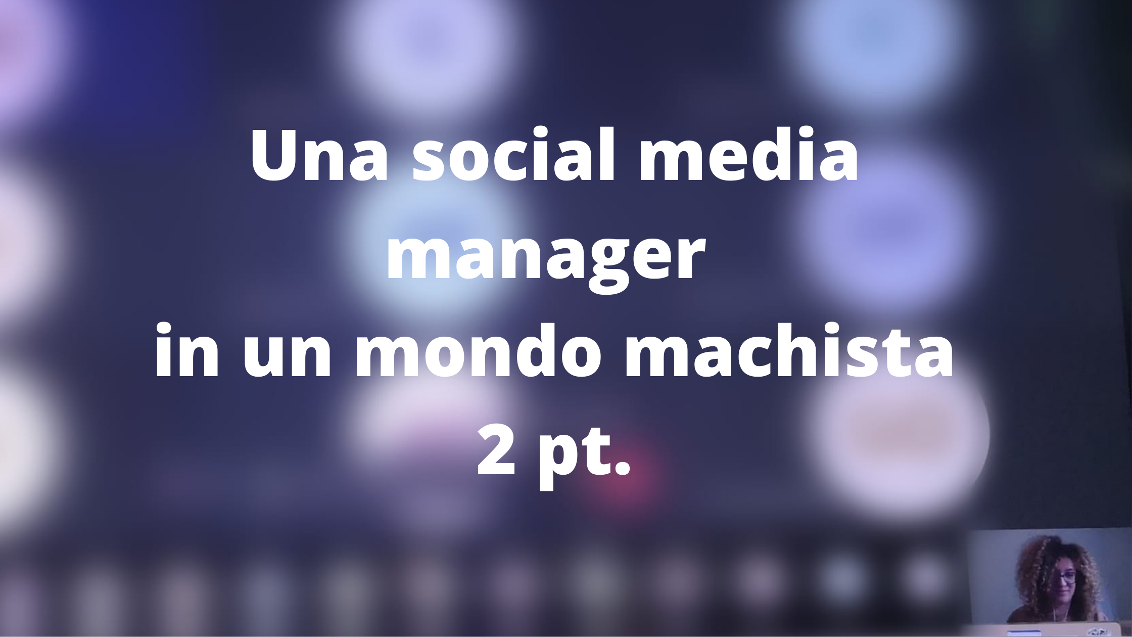 Gender Studies. Una social media manager in un mondo machista 2 pt.